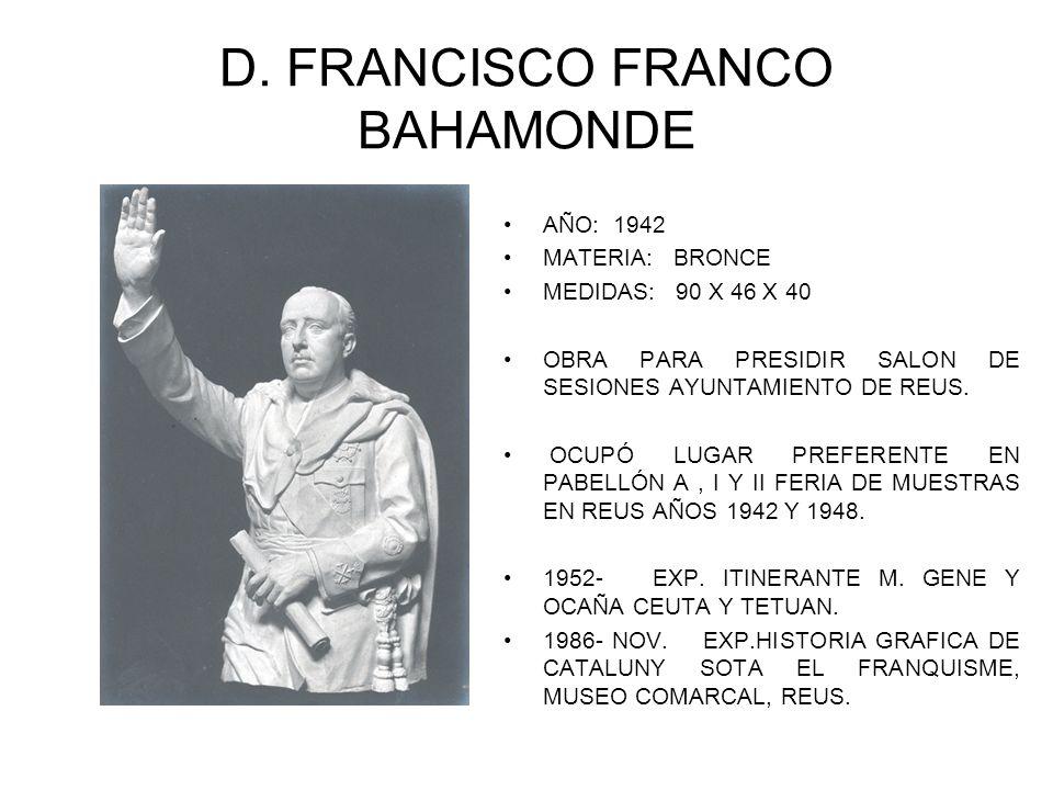 D. FRANCISCO FRANCO BAHAMONDE AÑO: 1942 MATERIA: BRONCE MEDIDAS: 90 X 46 X 40 OBRA PARA PRESIDIR SALON DE SESIONES AYUNTAMIENTO DE REUS. OCUPÓ LUGAR P