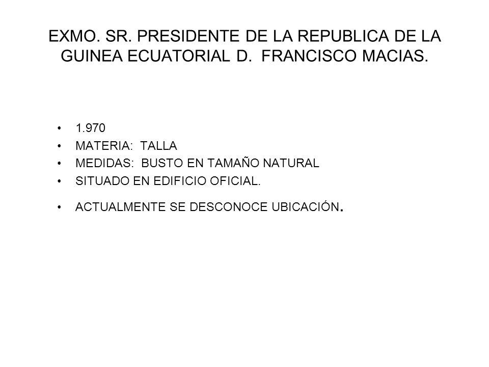 EXMO. SR. PRESIDENTE DE LA REPUBLICA DE LA GUINEA ECUATORIAL D. FRANCISCO MACIAS. 1.970 MATERIA: TALLA MEDIDAS: BUSTO EN TAMAÑO NATURAL SITUADO EN EDI