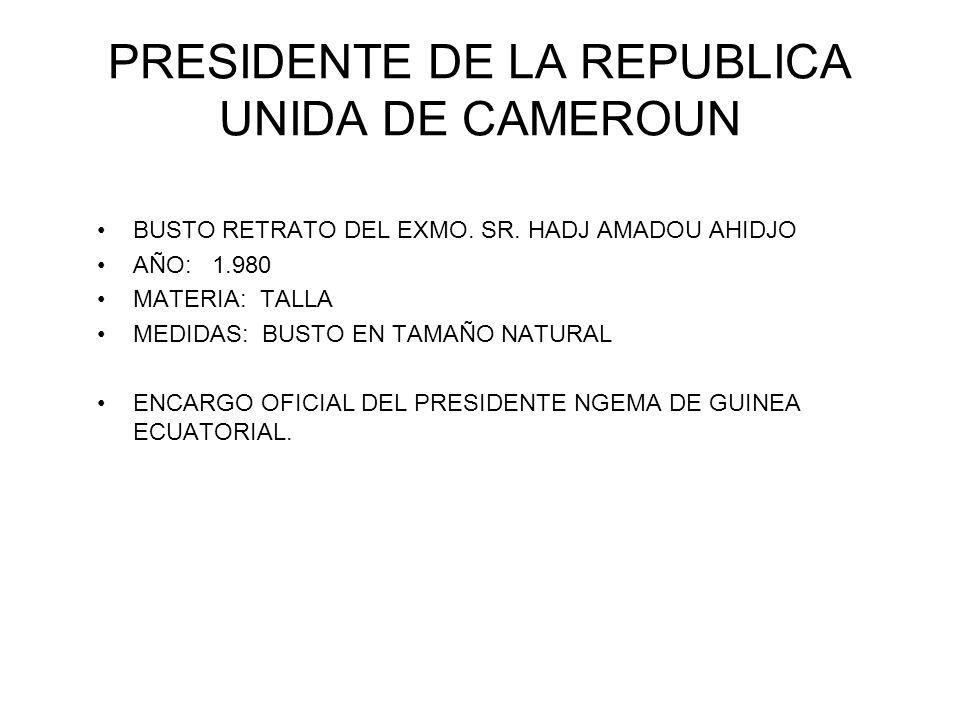 PRESIDENTE DE LA REPUBLICA UNIDA DE CAMEROUN BUSTO RETRATO DEL EXMO. SR. HADJ AMADOU AHIDJO AÑO: 1.980 MATERIA: TALLA MEDIDAS: BUSTO EN TAMAÑO NATURAL