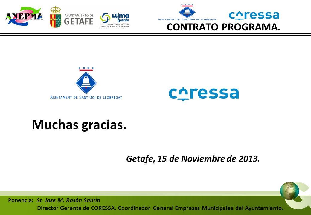 CONTRATO PROGRAMA. Muchas gracias. Getafe, 15 de Noviembre de 2013. Ponencia: Sr. Jose M. Rosón Santín Director Gerente de CORESSA. Coordinador Genera