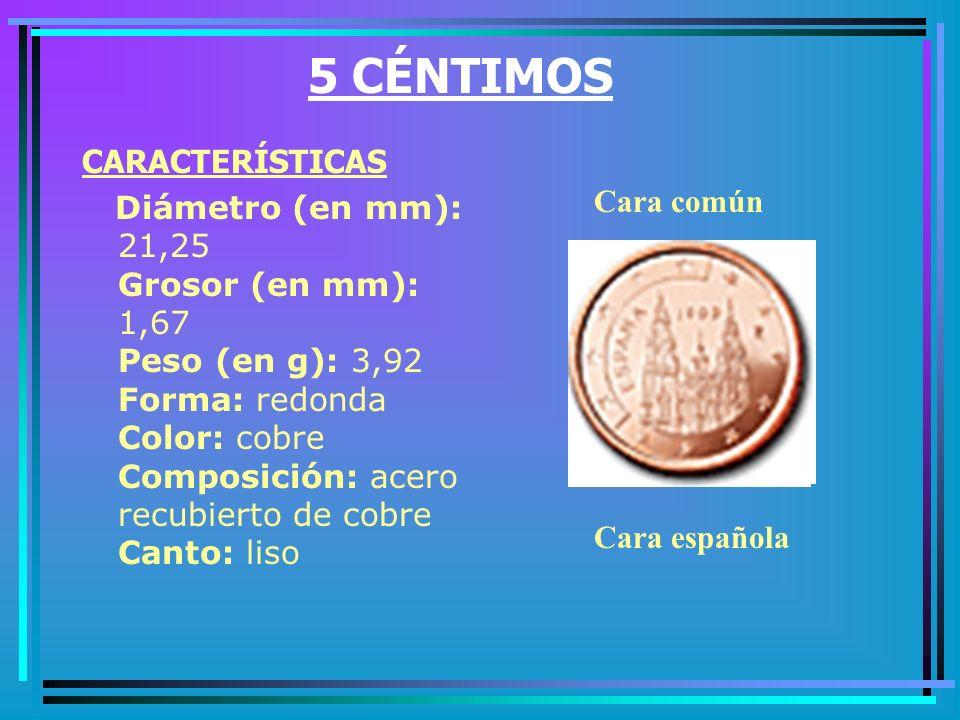 2 CÉNTIMOS CARACTERÍSTICAS Diámetro (en mm): 18,75 Grosor (en mm): 1,67 Peso (en g): 3,06 Forma: redonda Color: cobre Composición: acero recubierto de cobre Canto: liso con ranura Cara común Cara española