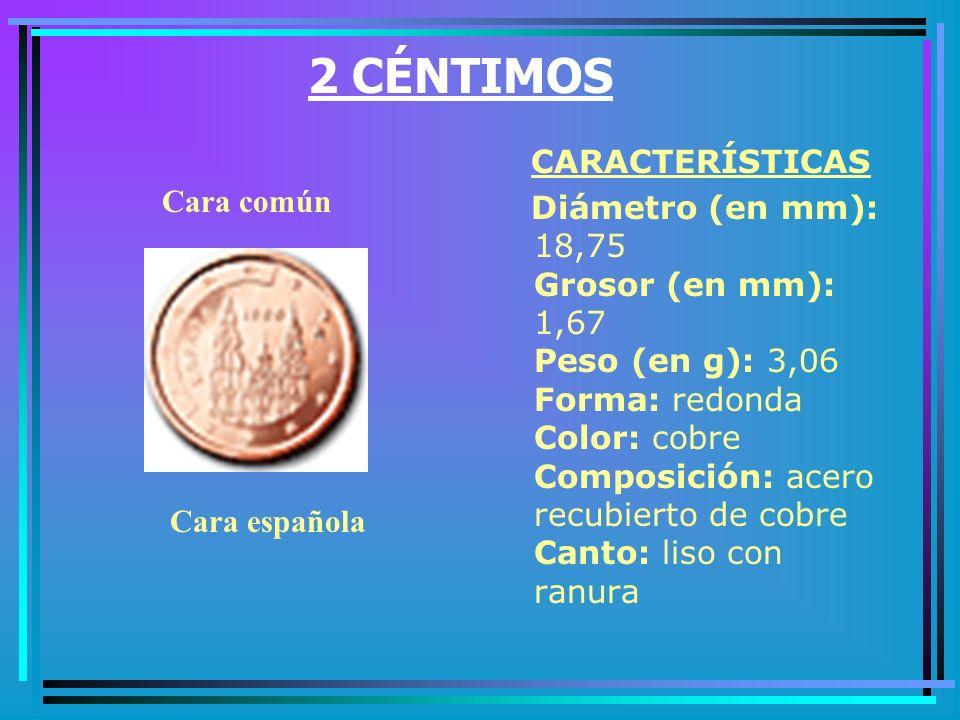 1 CÉNTIMO CARACTERÍSTICAS Diámetro (en mm): 16,25 Grosor (en mm): 1,67 Peso (en g): 2,30 Forma: redonda Color: cobre Composición: acero recubierto de cobre Canto: liso Cara común Cara española