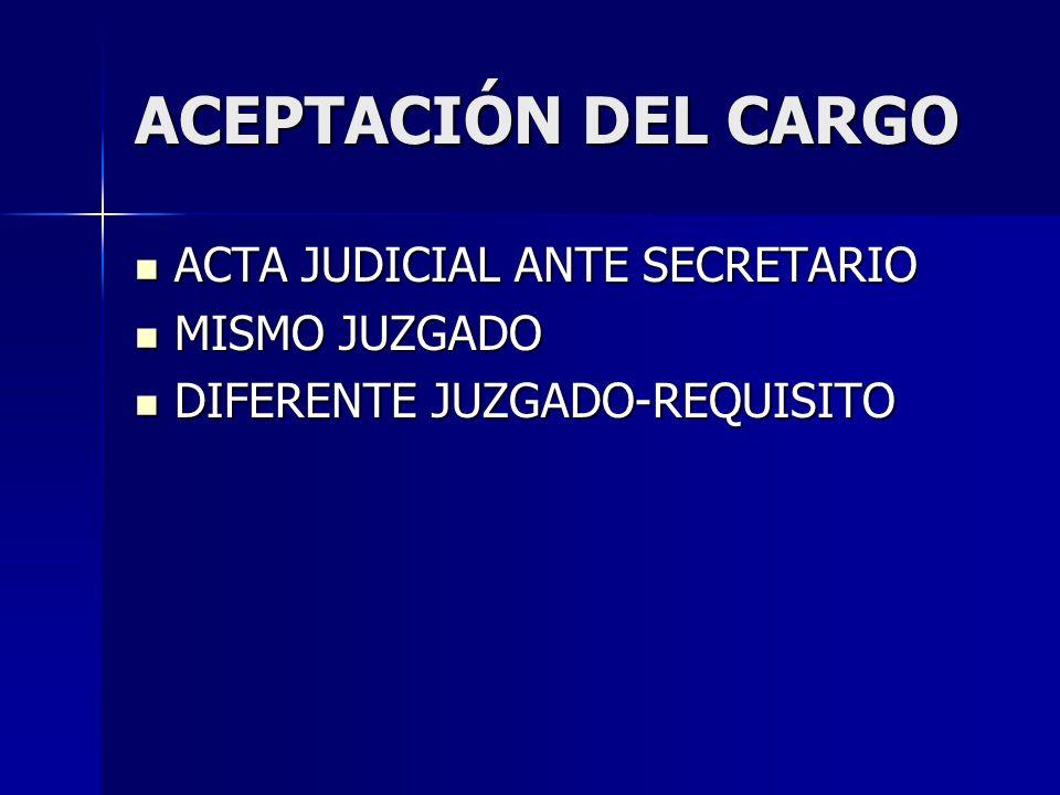 ACEPTACIÓN DEL CARGO ACTA JUDICIAL ANTE SECRETARIO ACTA JUDICIAL ANTE SECRETARIO MISMO JUZGADO MISMO JUZGADO DIFERENTE JUZGADO-REQUISITO DIFERENTE JUZ