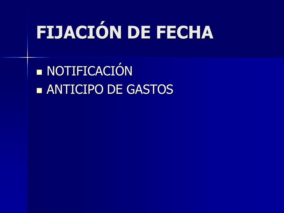 FIJACIÓN DE FECHA NOTIFICACIÓN NOTIFICACIÓN ANTICIPO DE GASTOS ANTICIPO DE GASTOS