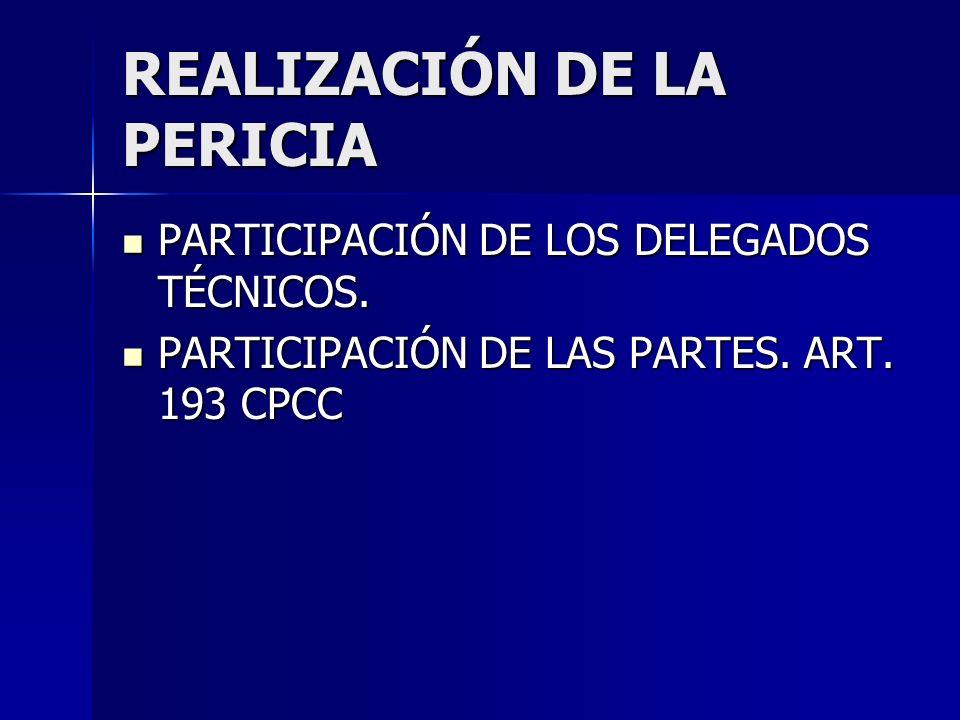 REALIZACIÓN DE LA PERICIA PARTICIPACIÓN DE LOS DELEGADOS TÉCNICOS. PARTICIPACIÓN DE LOS DELEGADOS TÉCNICOS. PARTICIPACIÓN DE LAS PARTES. ART. 193 CPCC