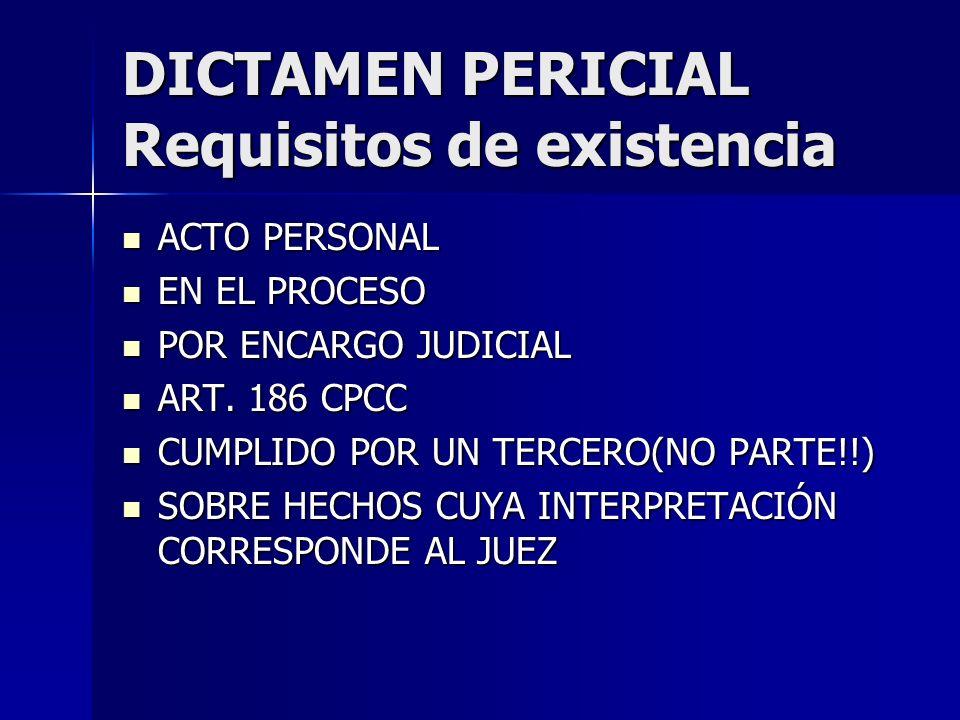 DICTAMEN PERICIAL Requisitos de existencia ACTO PERSONAL ACTO PERSONAL EN EL PROCESO EN EL PROCESO POR ENCARGO JUDICIAL POR ENCARGO JUDICIAL ART. 186