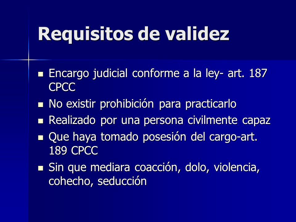 Requisitos de validez Encargo judicial conforme a la ley- art. 187 CPCC Encargo judicial conforme a la ley- art. 187 CPCC No existir prohibición para