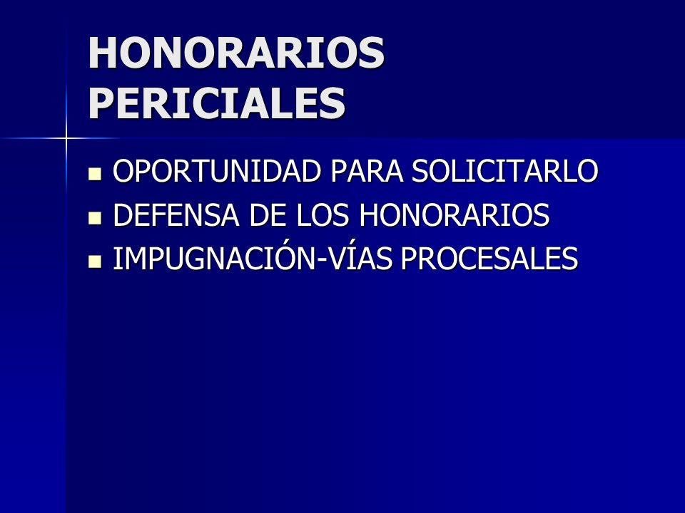 HONORARIOS PERICIALES OPORTUNIDAD PARA SOLICITARLO OPORTUNIDAD PARA SOLICITARLO DEFENSA DE LOS HONORARIOS DEFENSA DE LOS HONORARIOS IMPUGNACIÓN-VÍAS P