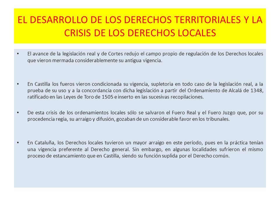 EL DESARROLLO DE LOS DERECHOS TERRITORIALES Y LA CRISIS DE LOS DERECHOS LOCALES El avance de la legislación real y de Cortes redujo el campo propio de