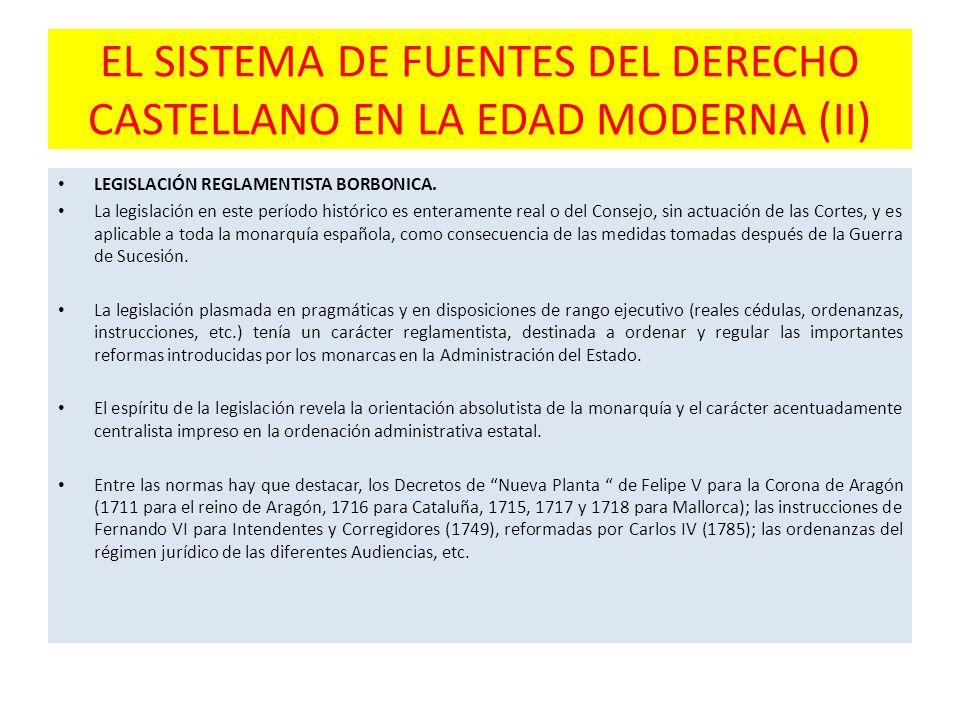 EL SISTEMA DE FUENTES DEL DERECHO CASTELLANO EN LA EDAD MODERNA (II) LEGISLACIÓN REGLAMENTISTA BORBONICA. La legislación en este período histórico es