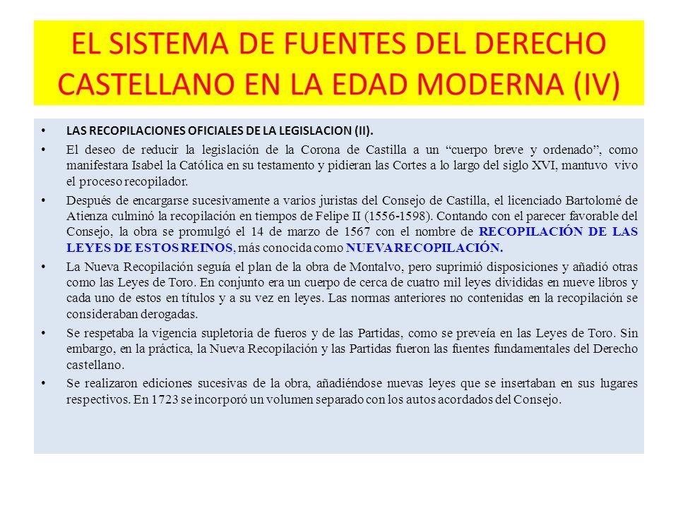 EL SISTEMA DE FUENTES DEL DERECHO CASTELLANO EN LA EDAD MODERNA (IV) LAS RECOPILACIONES OFICIALES DE LA LEGISLACION (II).