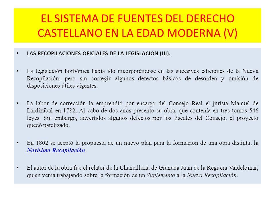 EL SISTEMA DE FUENTES DEL DERECHO CASTELLANO EN LA EDAD MODERNA (V) LAS RECOPILACIONES OFICIALES DE LA LEGISLACION (III).