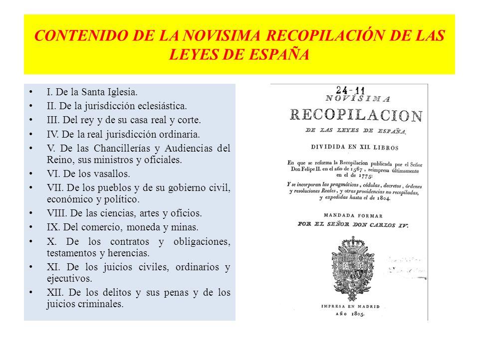CONTENIDO DE LA NOVISIMA RECOPILACIÓN DE LAS LEYES DE ESPAÑA I. De la Santa Iglesia. II. De la jurisdicción eclesiástica. III. Del rey y de su casa re