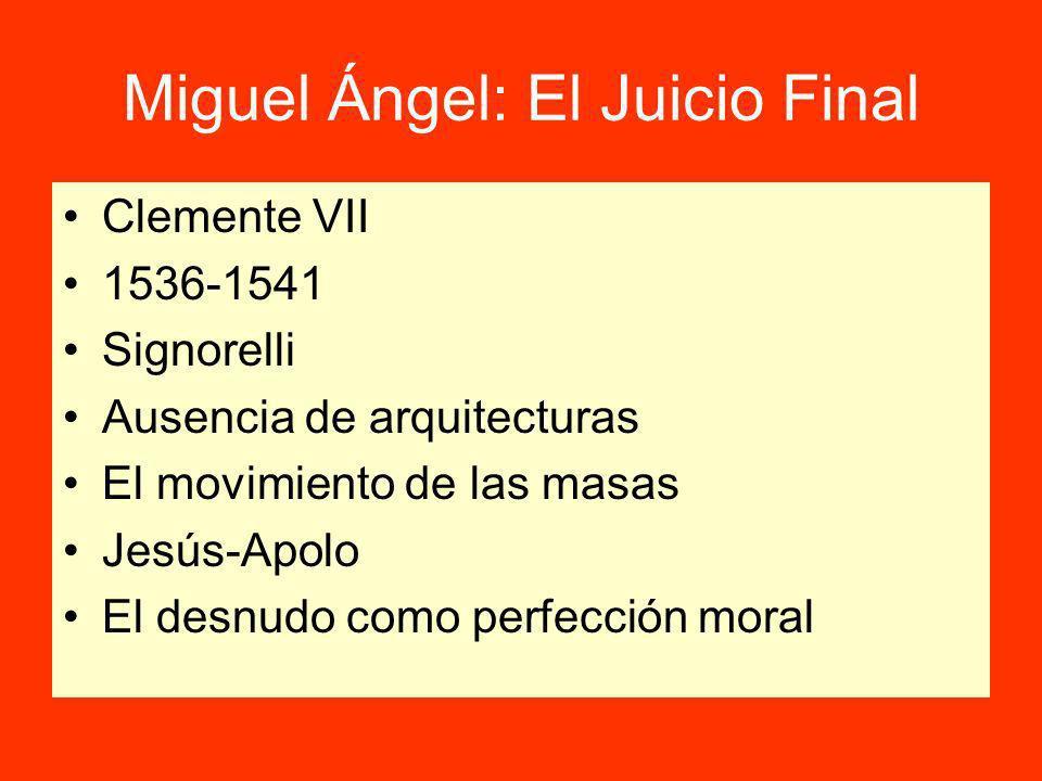 Miguel Ángel: El Juicio Final Clemente VII 1536-1541 Signorelli Ausencia de arquitecturas El movimiento de las masas Jesús-Apolo El desnudo como perfección moral