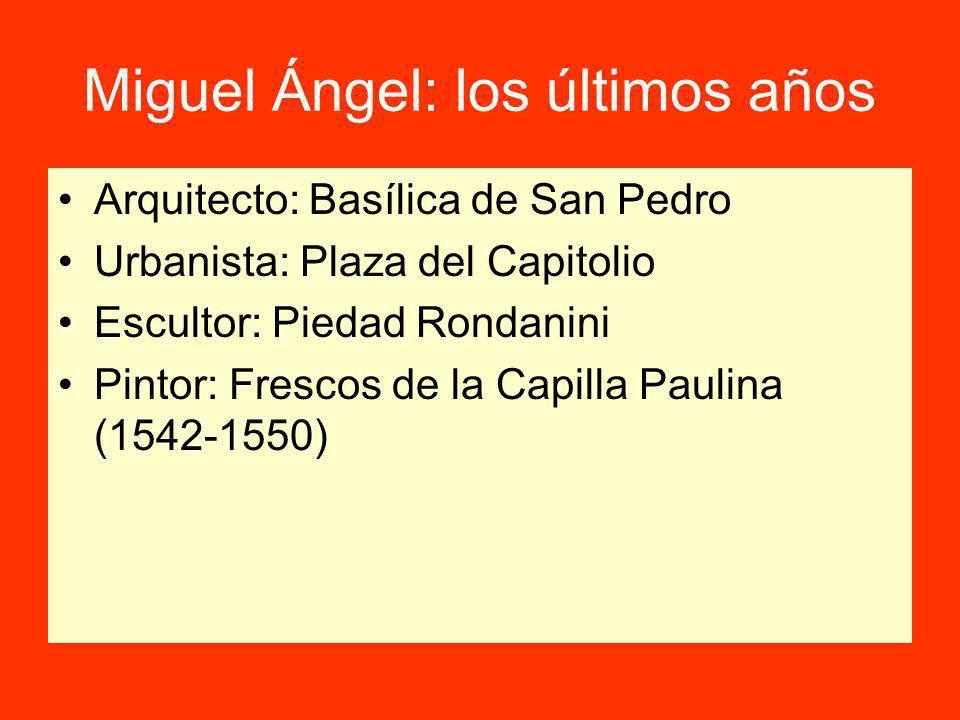 Miguel Ángel: los últimos años Arquitecto: Basílica de San Pedro Urbanista: Plaza del Capitolio Escultor: Piedad Rondanini Pintor: Frescos de la Capilla Paulina (1542-1550)