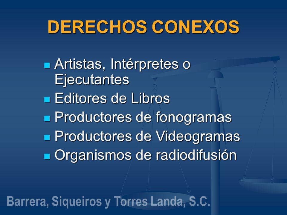 DERECHOS CONEXOS Artistas, Intérpretes o Ejecutantes Artistas, Intérpretes o Ejecutantes Editores de Libros Editores de Libros Productores de fonogram