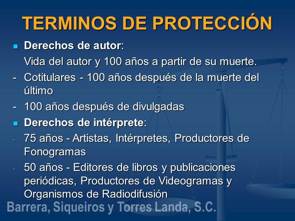 TERMINOS DE PROTECCIÓN Derechos de autor: Derechos de autor: Vida del autor y 100 años a partir de su muerte. -Cotitulares - 100 años después de la mu