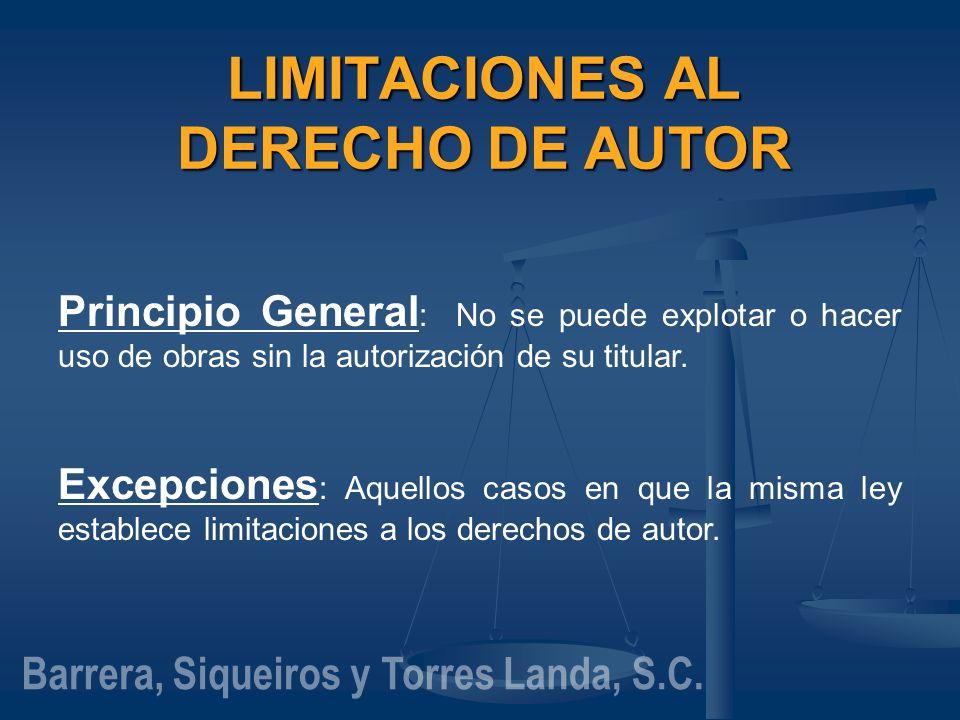 LIMITACIONES AL DERECHO DE AUTOR Principio General : No se puede explotar o hacer uso de obras sin la autorización de su titular. Excepciones : Aquell