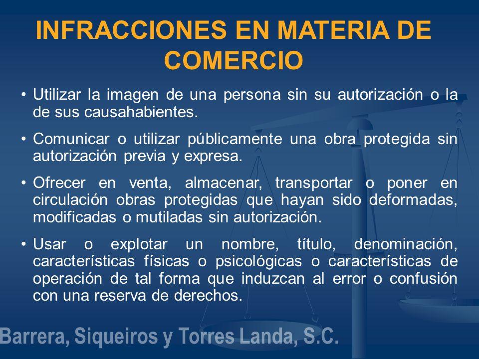 INFRACCIONES EN MATERIA DE COMERCIO Utilizar la imagen de una persona sin su autorización o la de sus causahabientes. Comunicar o utilizar públicament