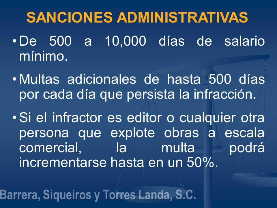 SANCIONES ADMINISTRATIVAS De 500 a 10,000 días de salario mínimo. Multas adicionales de hasta 500 días por cada día que persista la infracción. Si el