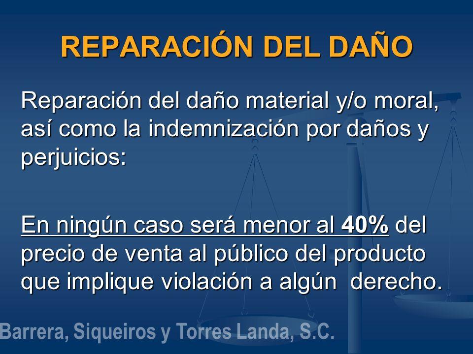 REPARACIÓN DEL DAÑO Reparación del daño material y/o moral, así como la indemnización por daños y perjuicios: En ningún caso será menor al 40% del pre