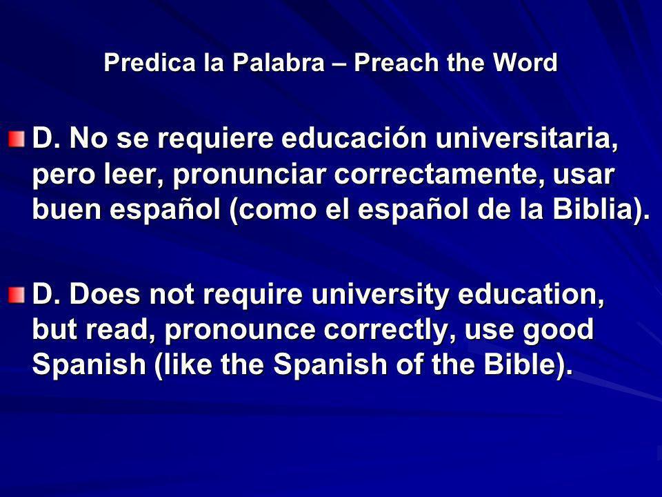Predica la Palabra – Preach the Word D. No se requiere educación universitaria, pero leer, pronunciar correctamente, usar buen español (como el españo
