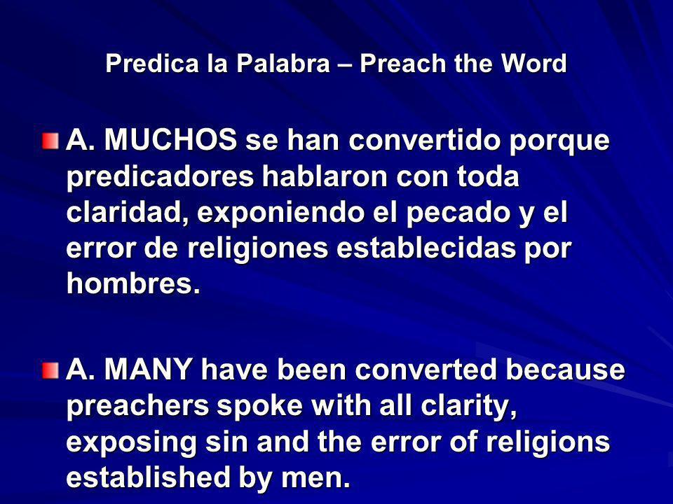 Predica la Palabra – Preach the Word A. MUCHOS se han convertido porque predicadores hablaron con toda claridad, exponiendo el pecado y el error de re