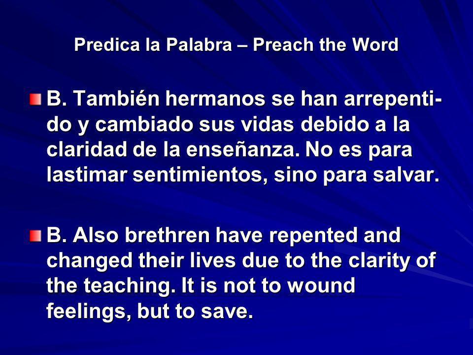 Predica la Palabra – Preach the Word B. También hermanos se han arrepenti- do y cambiado sus vidas debido a la claridad de la enseñanza. No es para la