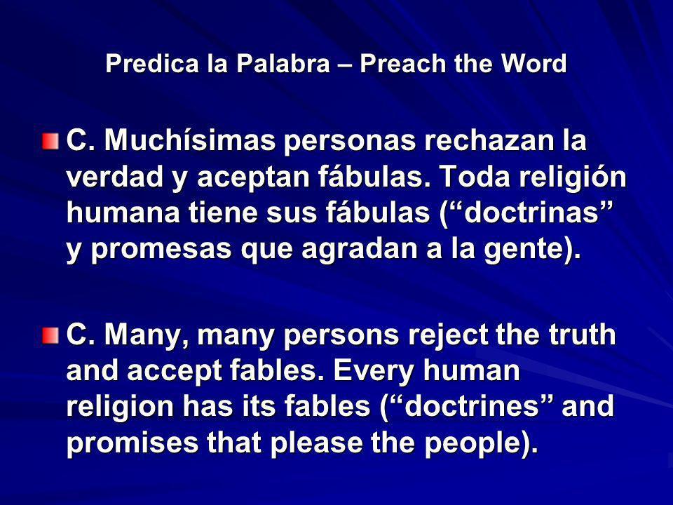 Predica la Palabra – Preach the Word C. Muchísimas personas rechazan la verdad y aceptan fábulas. Toda religión humana tiene sus fábulas (doctrinas y