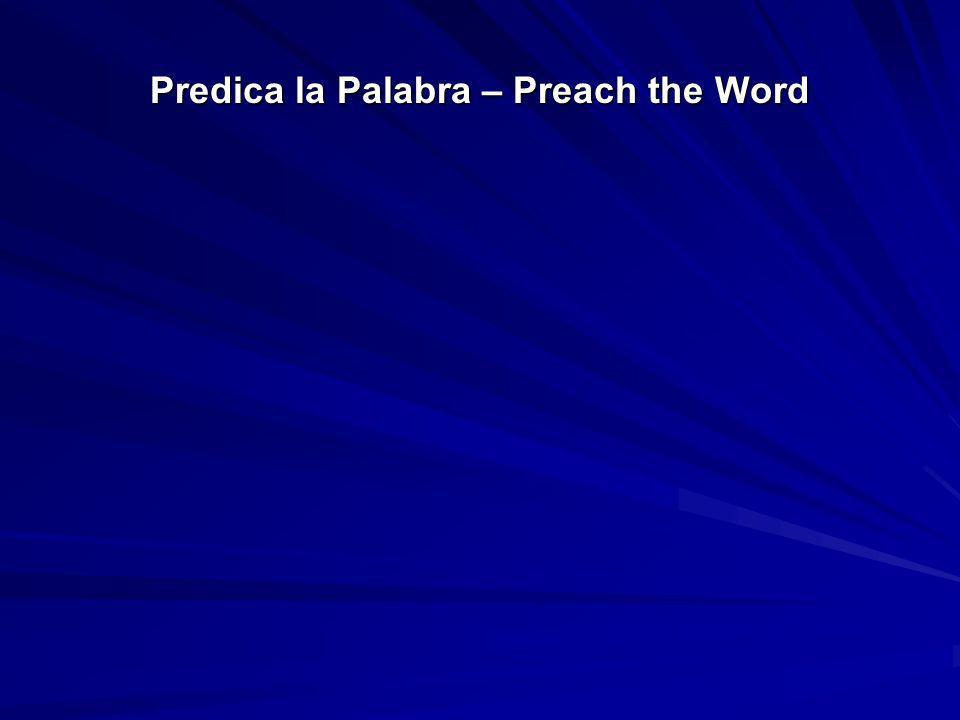 Predica la Palabra – Preach the Word