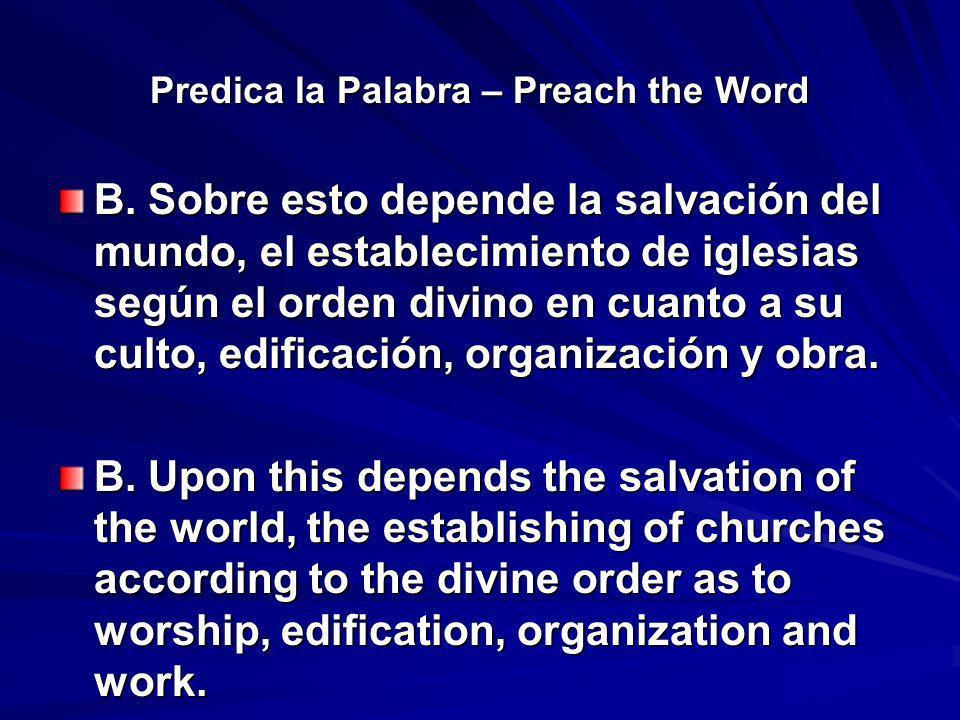 Predica la Palabra – Preach the Word B. Sobre esto depende la salvación del mundo, el establecimiento de iglesias según el orden divino en cuanto a su