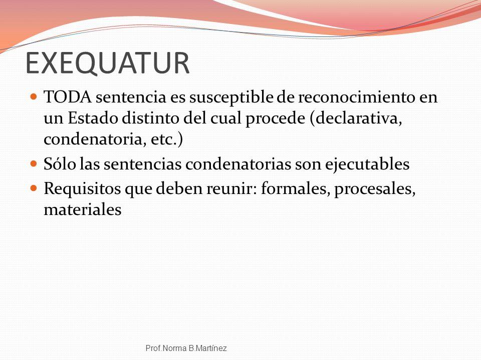 EXEQUATUR TODA sentencia es susceptible de reconocimiento en un Estado distinto del cual procede (declarativa, condenatoria, etc.) Sólo las sentencias