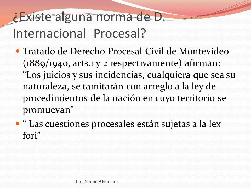 ¿Existe alguna norma de D. Internacional Procesal? Tratado de Derecho Procesal Civil de Montevideo (1889/1940, arts.1 y 2 respectivamente) afirman: Lo