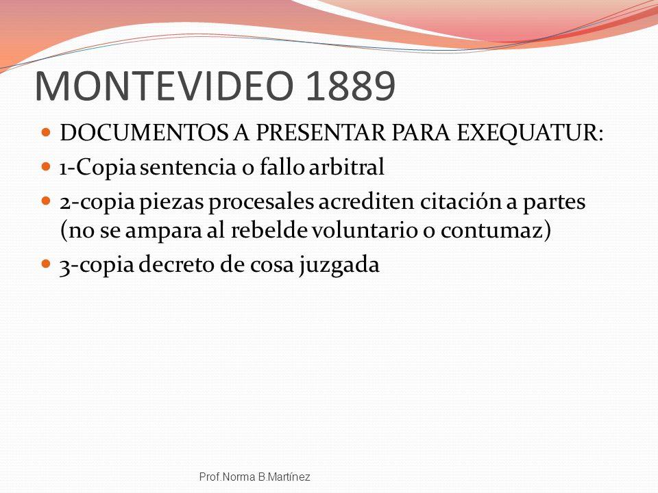 MONTEVIDEO 1889 DOCUMENTOS A PRESENTAR PARA EXEQUATUR: 1-Copia sentencia o fallo arbitral 2-copia piezas procesales acrediten citación a partes (no se