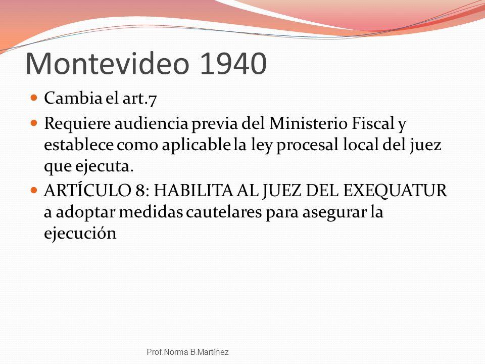 Montevideo 1940 Cambia el art.7 Requiere audiencia previa del Ministerio Fiscal y establece como aplicable la ley procesal local del juez que ejecuta.