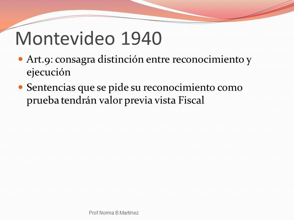 Montevideo 1940 Art.9: consagra distinción entre reconocimiento y ejecución Sentencias que se pide su reconocimiento como prueba tendrán valor previa