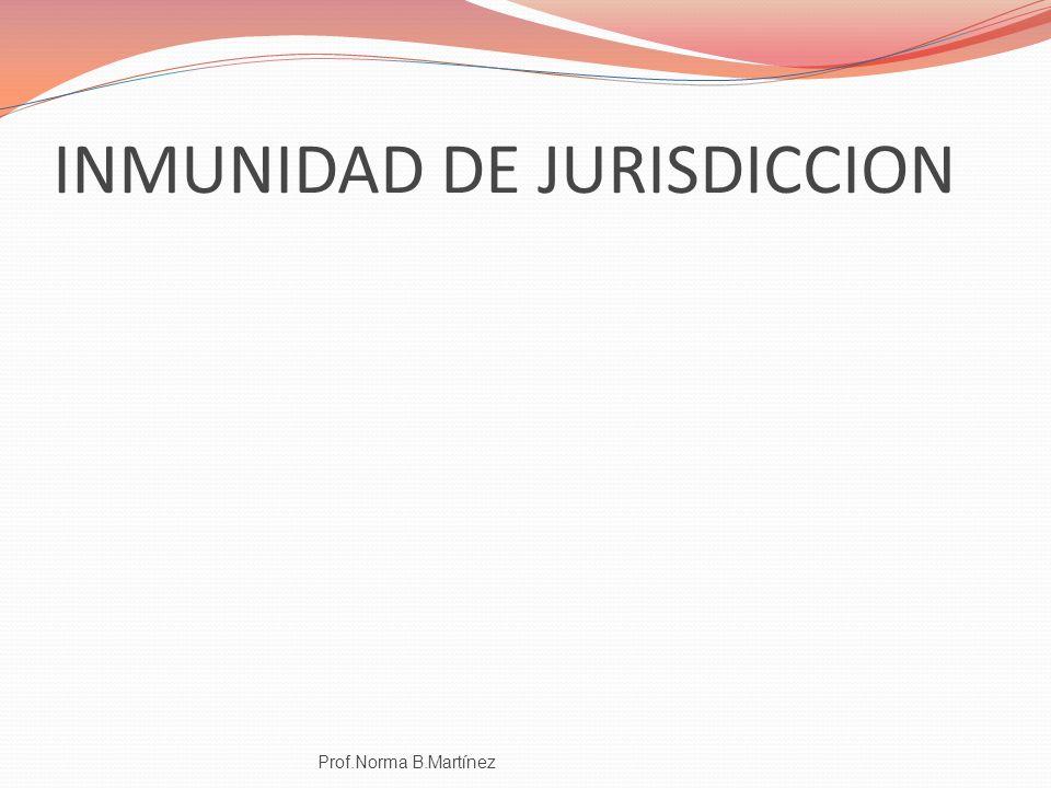 INMUNIDAD DE JURISDICCION Prof.Norma B.Martínez