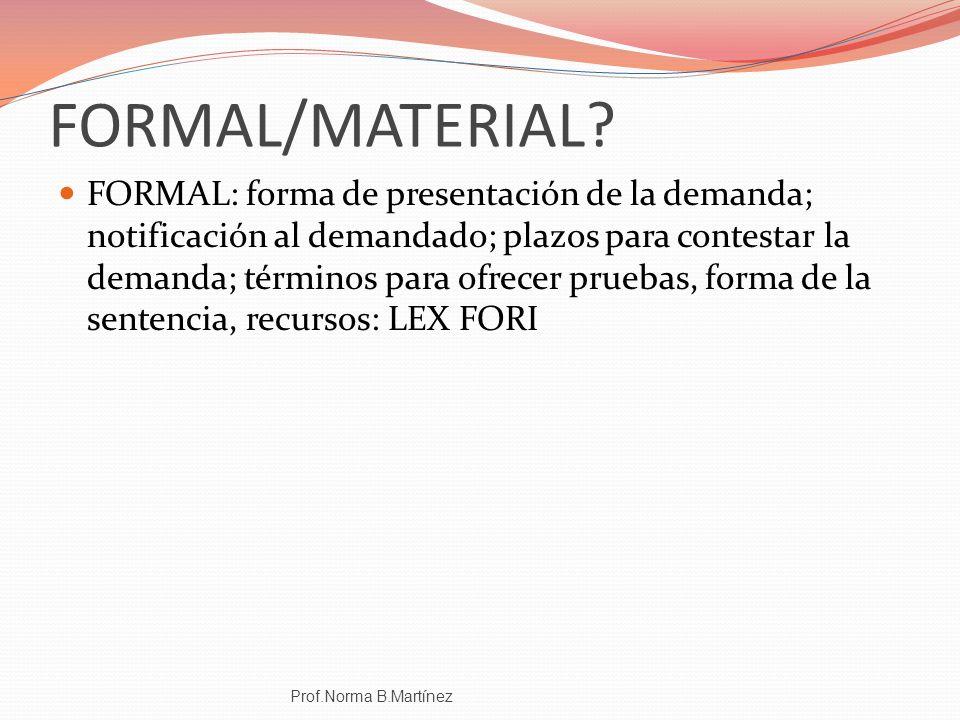 FORMAL/MATERIAL? FORMAL: forma de presentación de la demanda; notificación al demandado; plazos para contestar la demanda; términos para ofrecer prueb