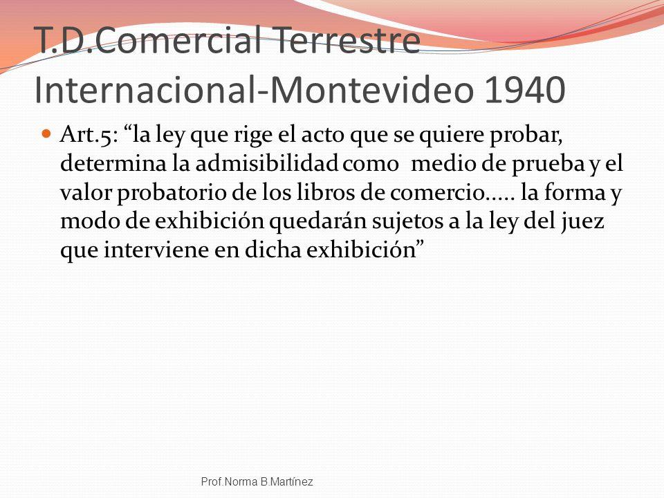 T.D.Comercial Terrestre Internacional-Montevideo 1940 Art.5: la ley que rige el acto que se quiere probar, determina la admisibilidad como medio de pr