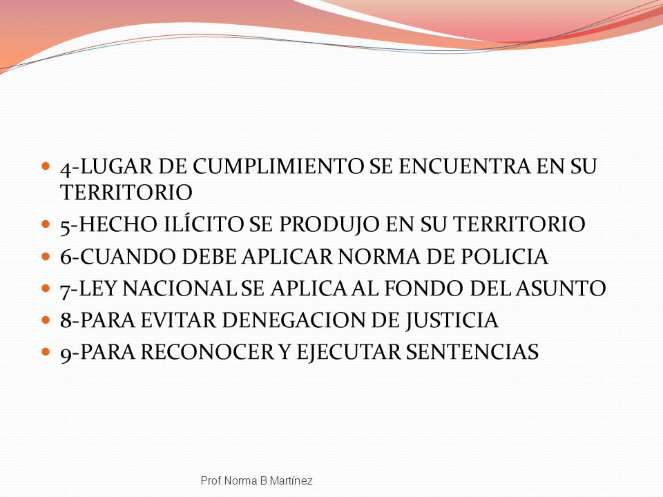 4-LUGAR DE CUMPLIMIENTO SE ENCUENTRA EN SU TERRITORIO 5-HECHO ILÍCITO SE PRODUJO EN SU TERRITORIO 6-CUANDO DEBE APLICAR NORMA DE POLICIA 7-LEY NACIONA