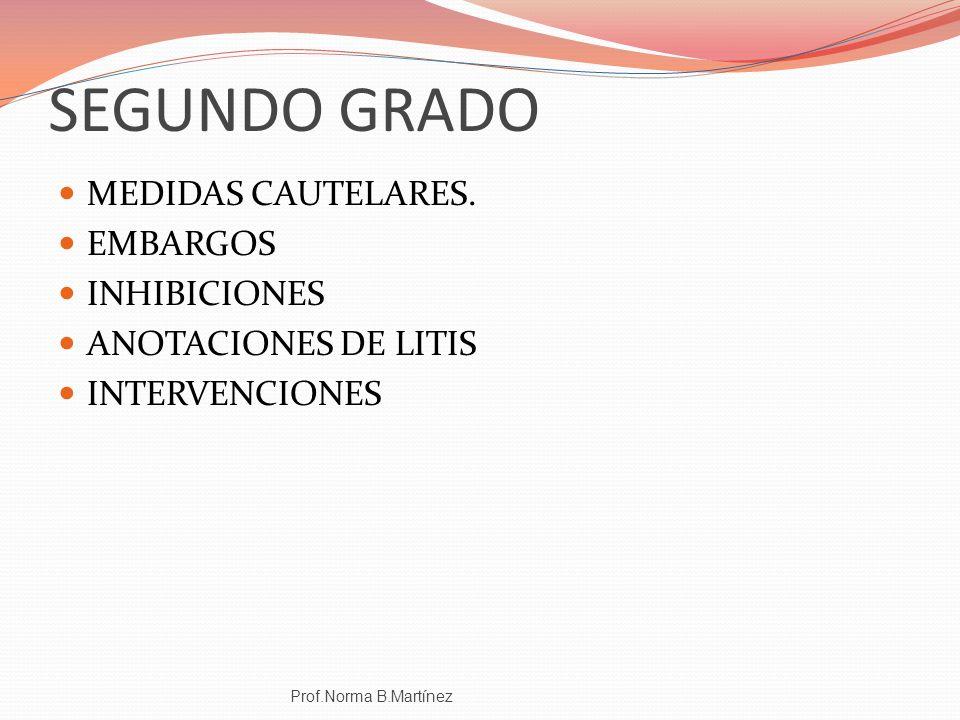 SEGUNDO GRADO MEDIDAS CAUTELARES. EMBARGOS INHIBICIONES ANOTACIONES DE LITIS INTERVENCIONES Prof.Norma B.Martínez