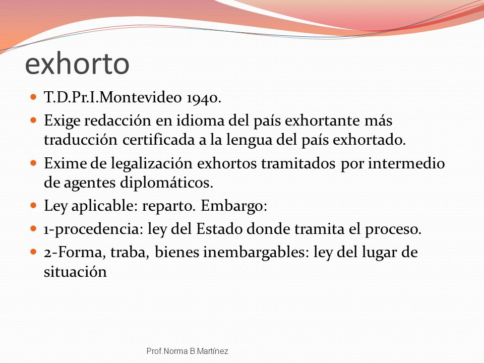 exhorto T.D.Pr.I.Montevideo 1940. Exige redacción en idioma del país exhortante más traducción certificada a la lengua del país exhortado. Exime de le