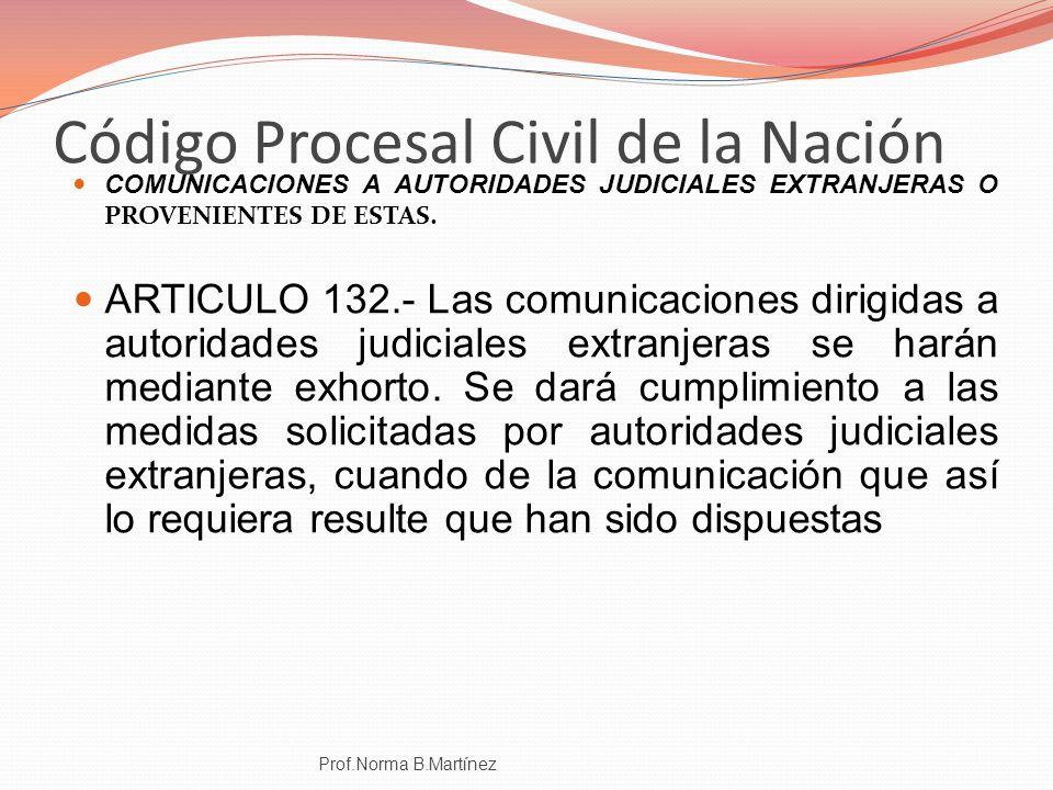Código Procesal Civil de la Nación COMUNICACIONES A AUTORIDADES JUDICIALES EXTRANJERAS O PROVENIENTES DE ESTAS. ARTICULO 132.- Las comunicaciones diri