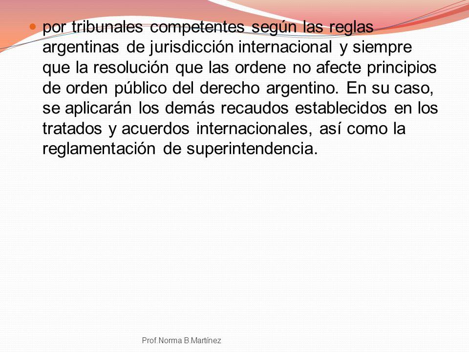 por tribunales competentes según las reglas argentinas de jurisdicción internacional y siempre que la resolución que las ordene no afecte principios d