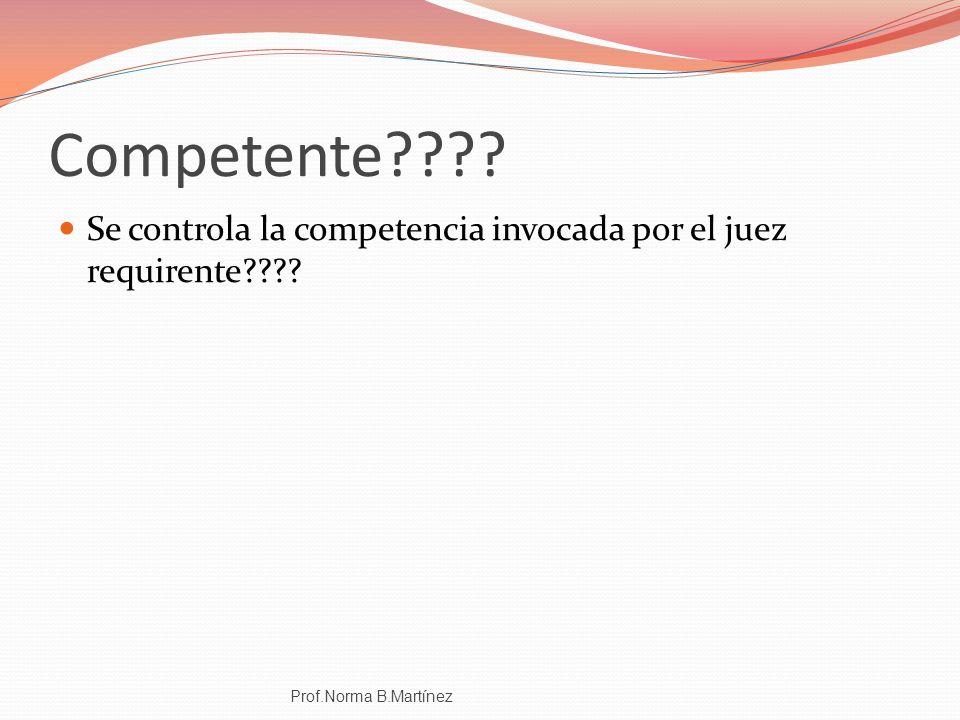 Competente???? Se controla la competencia invocada por el juez requirente???? Prof.Norma B.Martínez