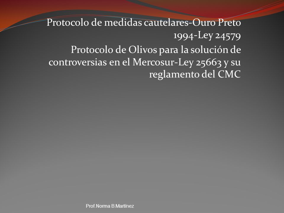Protocolo de medidas cautelares-Ouro Preto 1994-Ley 24579 Protocolo de Olivos para la solución de controversias en el Mercosur-Ley 25663 y su reglamen