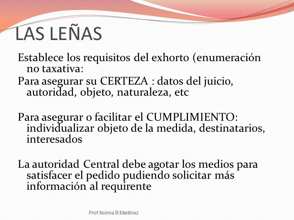 LAS LEÑAS Establece los requisitos del exhorto (enumeración no taxativa: Para asegurar su CERTEZA : datos del juicio, autoridad, objeto, naturaleza, e