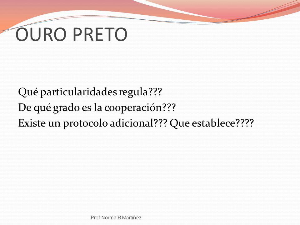 OURO PRETO Qué particularidades regula??? De qué grado es la cooperación??? Existe un protocolo adicional??? Que establece???? Prof.Norma B.Martínez