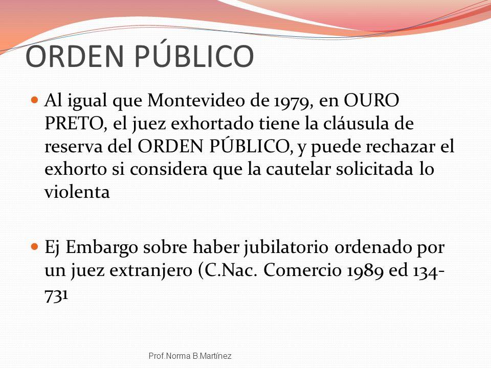 ORDEN PÚBLICO Al igual que Montevideo de 1979, en OURO PRETO, el juez exhortado tiene la cláusula de reserva del ORDEN PÚBLICO, y puede rechazar el ex