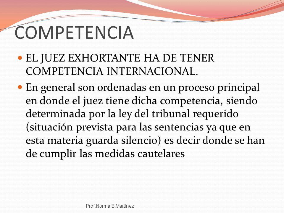COMPETENCIA EL JUEZ EXHORTANTE HA DE TENER COMPETENCIA INTERNACIONAL. En general son ordenadas en un proceso principal en donde el juez tiene dicha co
